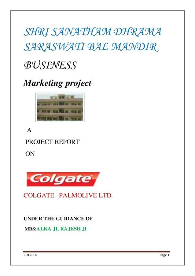 2012-14 Page 1 SHRI SANATHAM DHRAMA SARASWATI BAL MANDIR BUSINESS Marketing project A PROJECT REPORT ON COLGATE –PALMOLIVE...