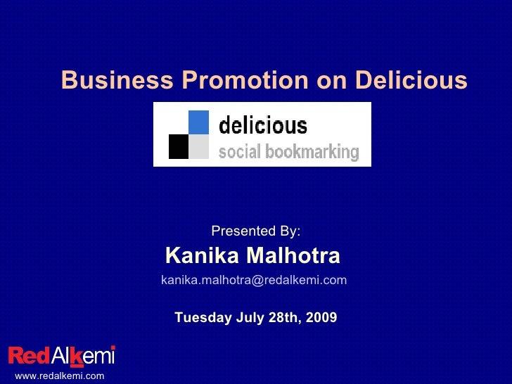 Business Promotion on Delicious <ul><li>Presented By: </li></ul><ul><li>Kanika Malhotra  </li></ul><ul><li>[email_address]...
