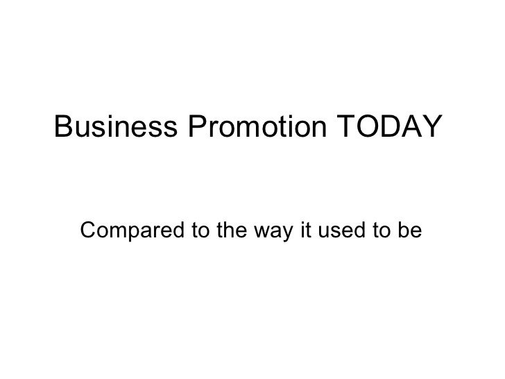 Business Promotion TODAY  Compared to the way it used to be