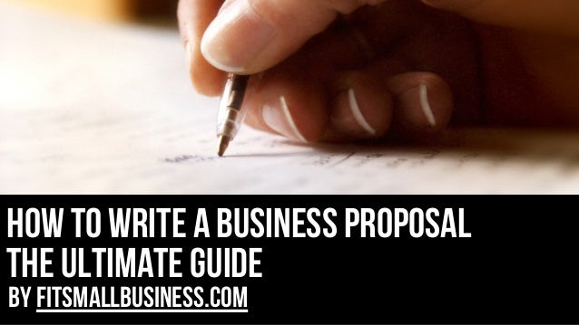 how to write a business proposal the ultimate guide by FitSmallBusiness.com