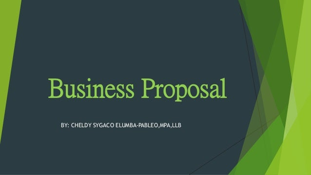 Business Proposal BY: CHELDY SYGACO ELUMBA-PABLEO,MPA,LLB