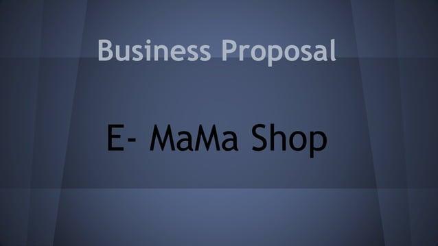 Business Proposal  E- MaMa Shop