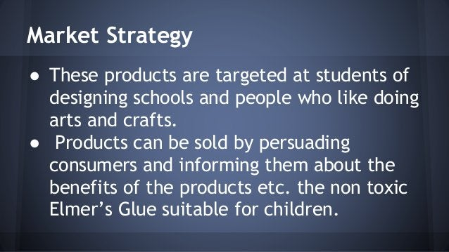 Market Strategy  ● These products are targeted at students of  designing schools and people who like doing  arts and craft...