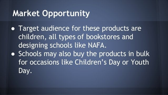Market Opportunity  ● Target audience for these products are  children, all types of bookstores and  designing schools lik...