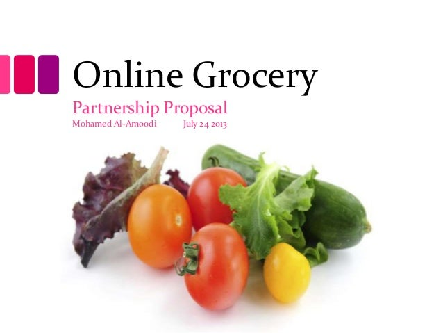 Online Grocery Partnership Proposal Mohamed Al-Amoodi July 24 2013