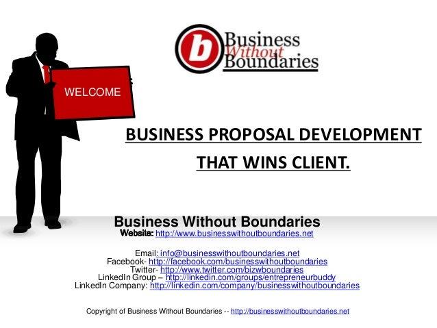 BUSINESS PROPOSAL DEVELOPMENTTHAT WINS CLIENT.Business Without Boundarieshttp://www.businesswithoutboundaries.netEmail: in...