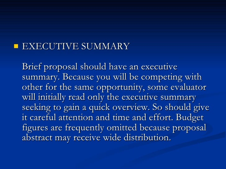 <ul><li>EXECUTIVE SUMMARY  Brief proposal should have an executive summary. Because you will ...