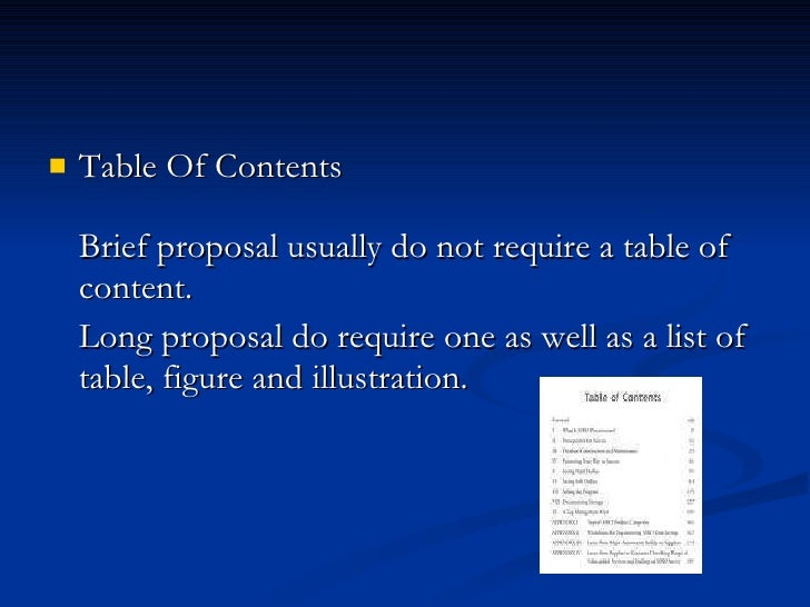 <ul><li>Table Of Contents Brief proposal usually do not require a table of content.  </li></ul><ul><li>Long proposal do re...
