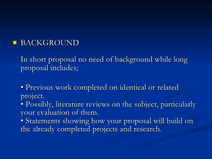 <ul><li>BACKGROUND  In short proposal no need of background while long proposal includes; ...