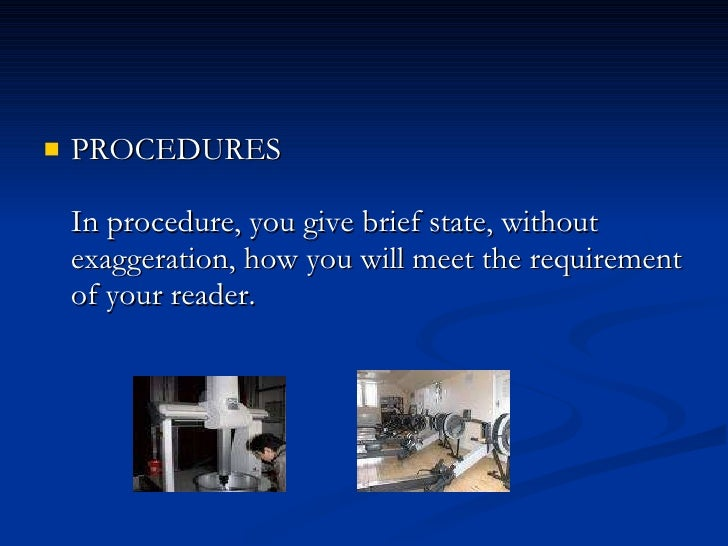 <ul><li>PROCEDURES  In procedure, you give brief state, without exaggeration, how you will ...