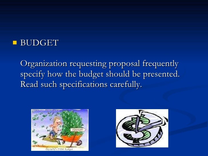 <ul><li>BUDGET  Organization requesting proposal frequently specify how the budget should b...