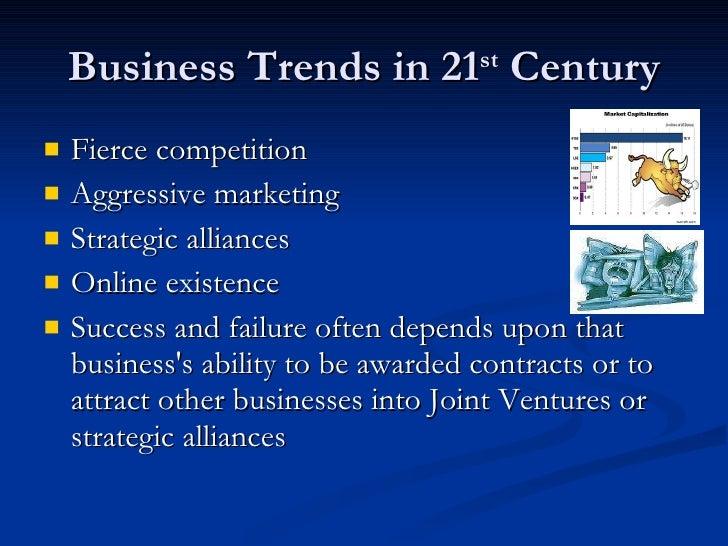 Business Trends in 21 st  Century <ul><li>Fierce competition  </li></ul><ul><li>Aggressive marketing  </li></ul><ul><li>St...