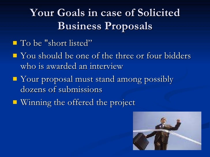 """Your Goals in case of Solicited Business Proposals <ul><li>To be &quot;short listed"""" </li></ul><ul><li>You should be one o..."""