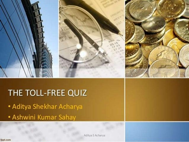 THE TOLL-FREE QUIZ • Aditya Shekhar Acharya • Ashwini Kumar Sahay Aditya S Acharya