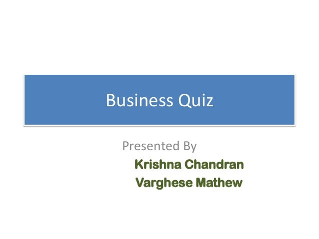 Business Quiz Presented By Krishna Chandran Varghese Mathew