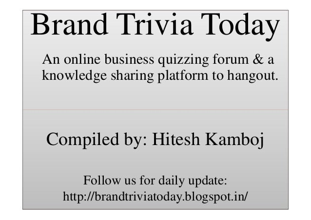 Brand Trivia Today  Brand Trivia Today  An online business quizzing forum & a knowledge sharing platform to hangout.  Comp...