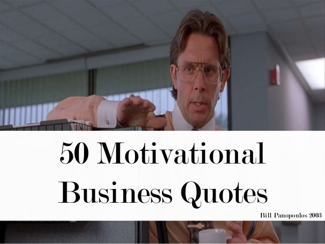 50 Motivational Business QuotesBill Panopoulos 2003