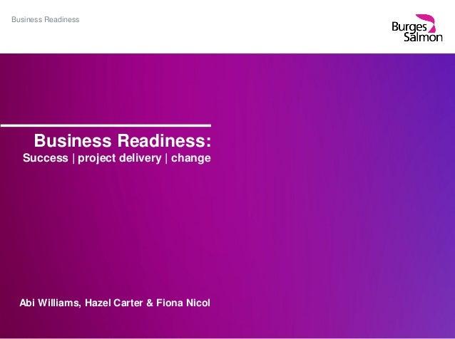 Business Readiness Business Readiness: Success | project delivery | change Abi Williams, Hazel Carter & Fiona Nicol