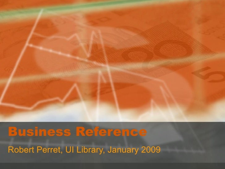 Business Reference Robert Perret, UI Library, January 2009