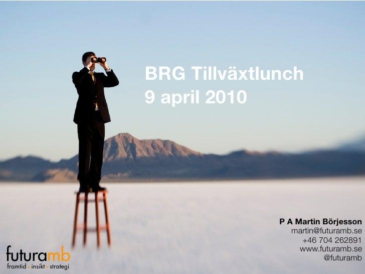 BRG Tillväxtlunch                           9 april 2010                                             P A Martin Börjesson ...