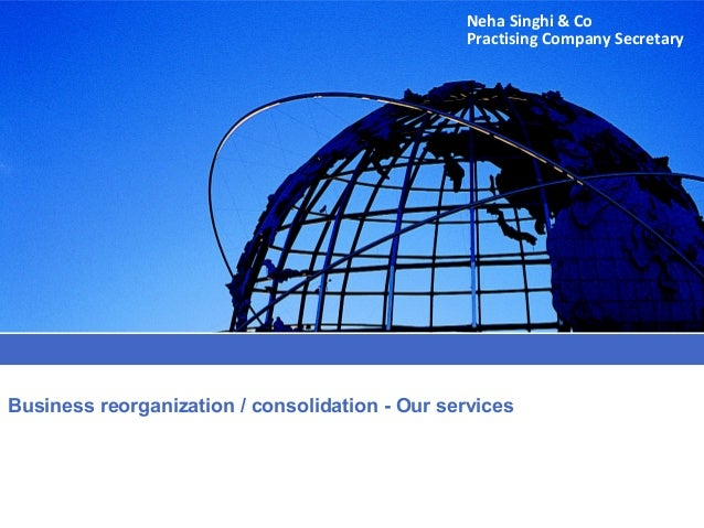 Business reorganization / consolidation - Our services Neha Singhi & Co Practising Company Secretary
