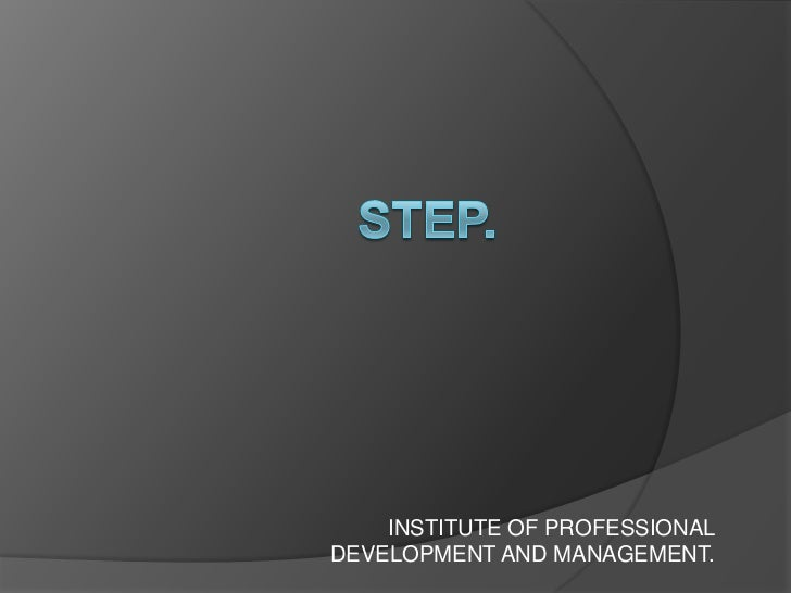 STEP.<br />             INSTITUTE OF PROFESSIONAL             DEVELOPMENT AND MANAGEMENT.<br />