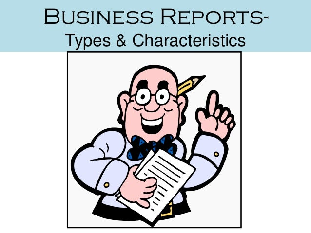 Business Reports- Types & Characteristics
