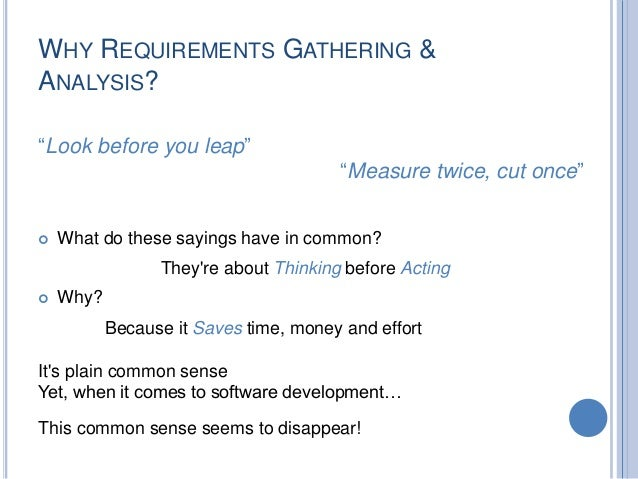 Requirements 9 WHY REQUIREMENTS GATHERING
