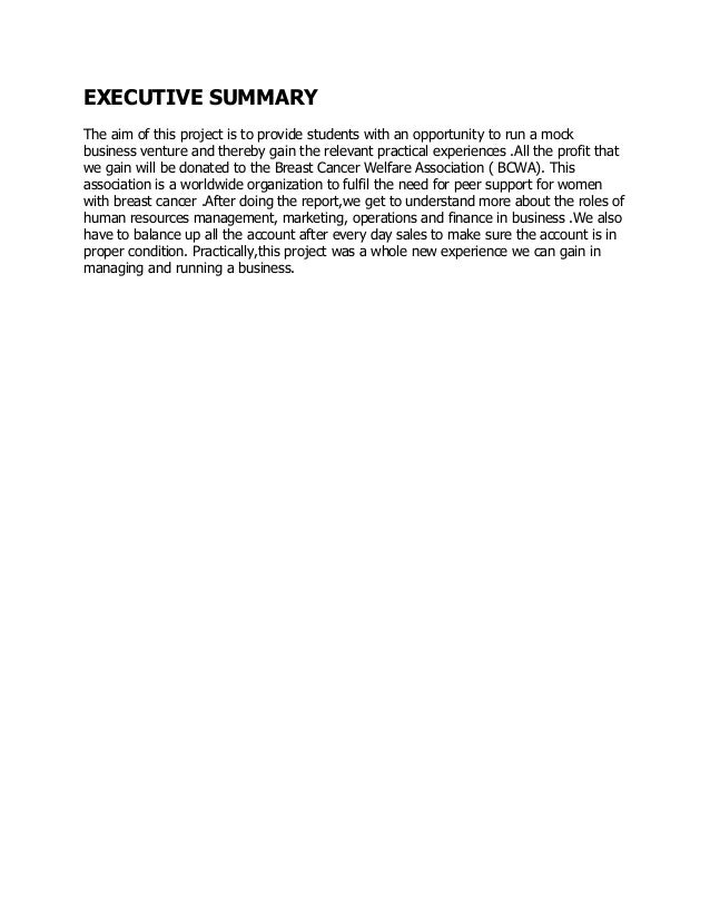 EXECUTIVE SUMMARY The aim of this project is to provide students with an opportunity to run a mock business venture and th...
