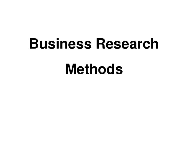 what is business research method Research methods aims and objectives in business business  37 research method  they also state that ethnography is not commonly used in business research.