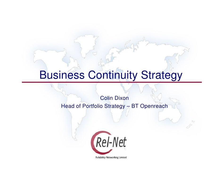 Business Continuity Strategy                     Colin Dixon     Head of Portfolio Strategy – BT Openreach