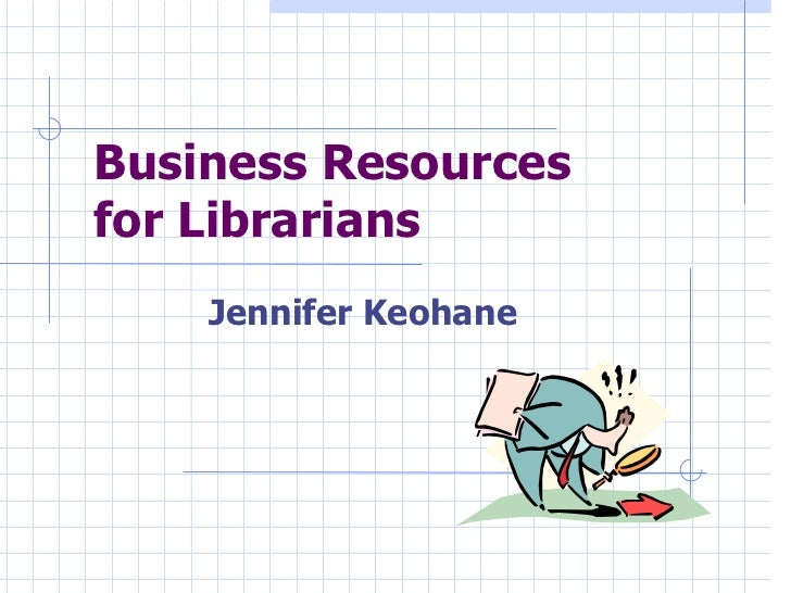 Business Resources  for Librarians Jennifer Keohane