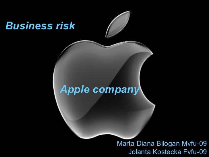 Business risk          Apple company                   Marta Diana Bilogan Mvfu-09                      Jolanta Kostecka F...