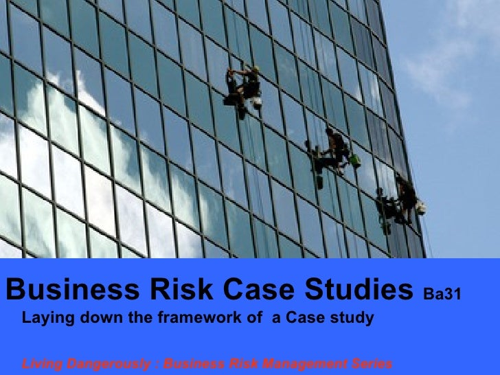 Business Risk Case Studies  Ba31  Laying down the framework of  a Case study Living Dangerously : Business Risk Management...
