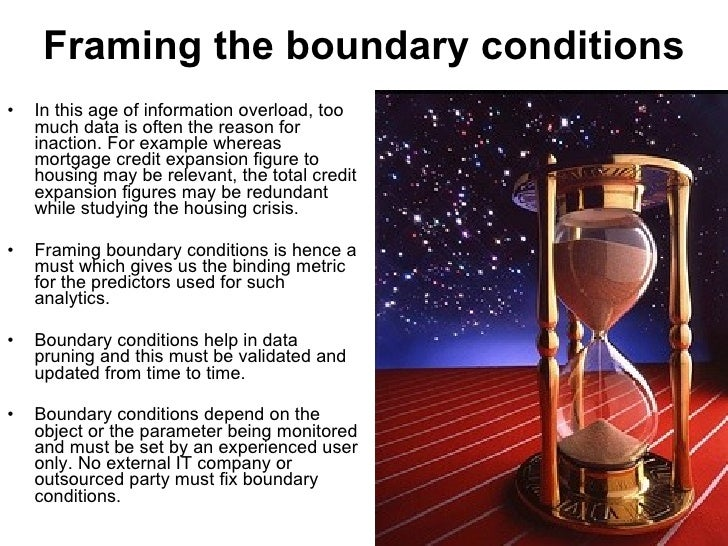 Framing the boundary conditions <ul><li>In this age of information overload, too much data is often the reason for inactio...