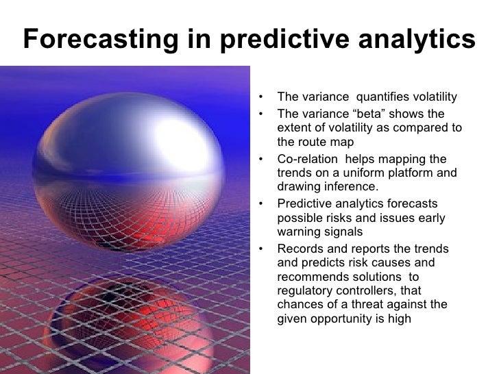 "Forecasting in predictive analytics <ul><li>The variance  quantifies volatility </li></ul><ul><li>The variance ""beta"" show..."