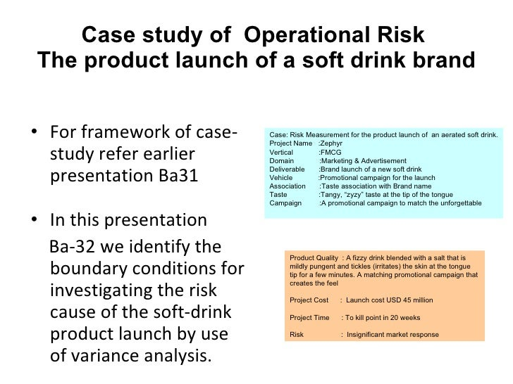 Case study of  Operational Risk  The product launch of a soft drink brand <ul><li>For framework of case-study refer earlie...