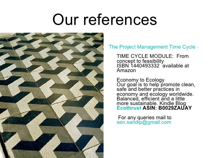 Our references <ul><li>The Project Management Time Cycle – Vol. I   TIME CYCLE MODULE:  From concept to feasibility  ISBN ...