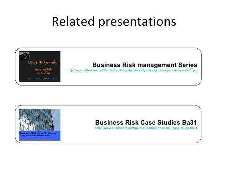 Related presentations Business Risk management Series http://www.slideshare.net/SandipSen/living-dangerously-managing-risk...