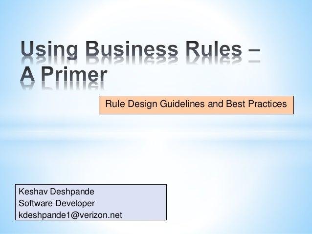 Rule Design Guidelines and Best Practices  1  Keshav Deshpande  Software Developer  kdeshpande1@verizon.net