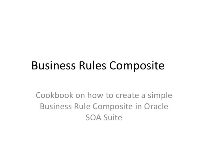 Business Rules CompositeCookbook on how to create a simple Business Rule Composite in Oracle             SOA Suite