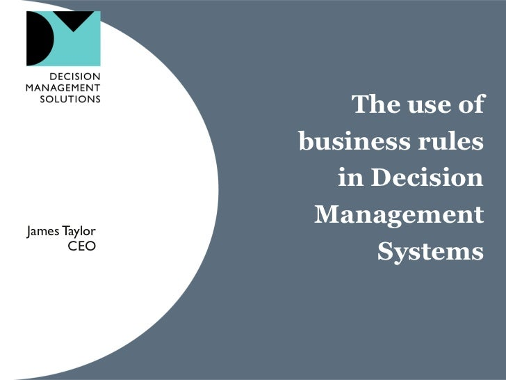 The use of               business rules                  in DecisionJames Taylor                Management       CEO      ...