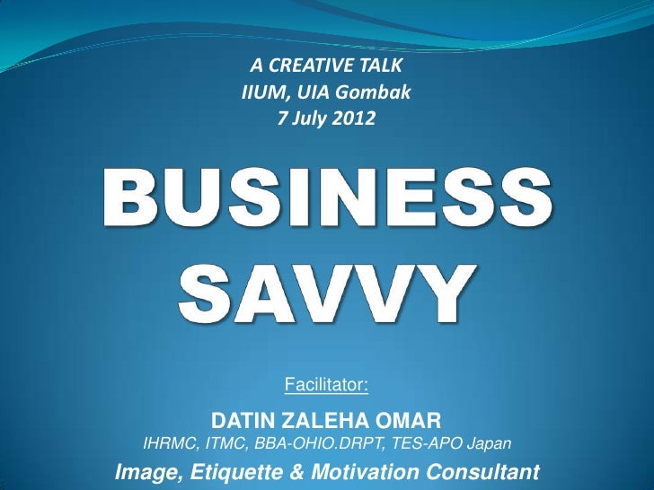 A CREATIVE TALK             IIUM, UIA Gombak                  7 July 2012                 Facilitator:         DATIN ZALEH...