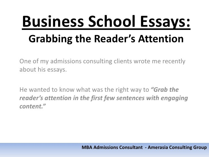 business school essays grabbing the readers attention  amerasia consulting group 2 business school essays grabbing