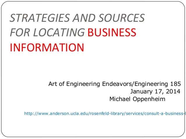 STRATEGIES AND SOURCES FOR LOCATING BUSINESS INFORMATION Art of Engineering Endeavors/Engineering 185 January 17, 2014 Mic...