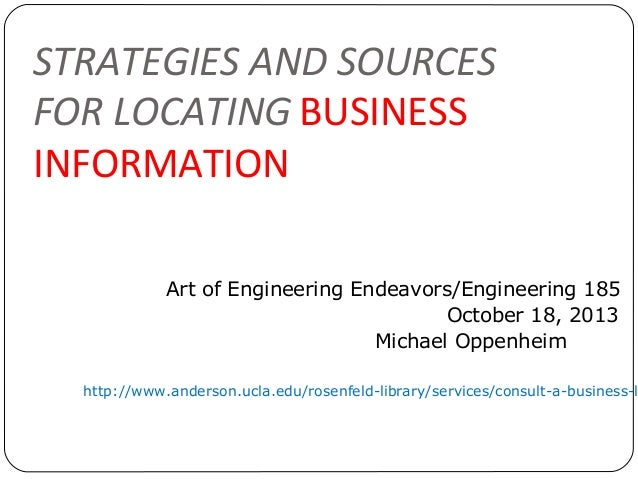 STRATEGIES AND SOURCES FOR LOCATING BUSINESS INFORMATION Art of Engineering Endeavors/Engineering 185 October 18, 2013 Mic...
