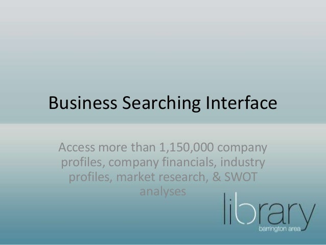 Business Searching Interface Access more than 1,150,000 company profiles, company financials, industry profiles, market re...