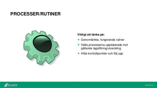 www.frontit.se PROCESSER/RUTINER 14 Viktigt att tänka på:  Genomtänkta, fungerande rutiner  Hålla processerna uppdaterad...