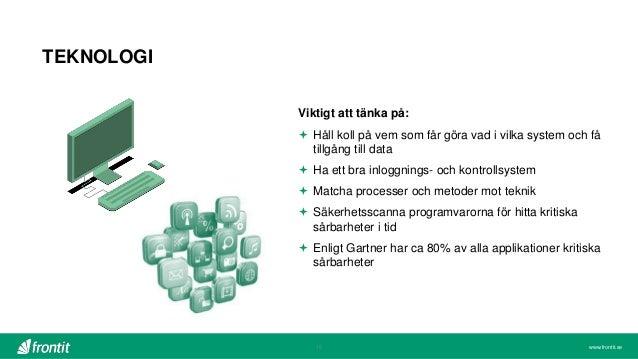 www.frontit.se TEKNOLOGI 15 Viktigt att tänka på:  Håll koll på vem som får göra vad i vilka system och få tillgång till ...