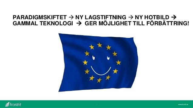 www.frontit.se PARADIGMSKIFTET  NY LAGSTIFTNING  NY HOTBILD  GAMMAL TEKNOLOGI  GER MÖJLIGHET TILL FÖRBÄTTRING! 17